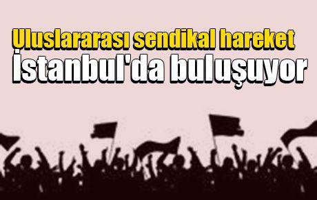 Uluslararası sendikal hareket İstanbul'da buluşuyor