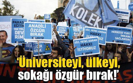 'Üniversiteyi, ülkeyi, sokağı özgür bırak!'