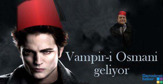 Vampir-i Osmani geliyor!