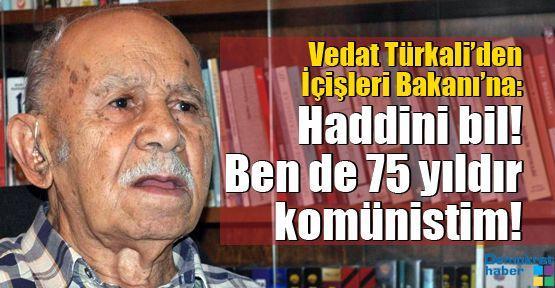 Vedat Türkali'den İçişleri Bakanı'na: Haddini bil!