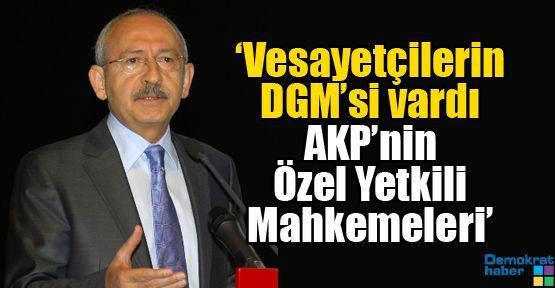 'Vesayetçilerin DGM'si vardı AKP'nin Özel Yetkili Mahkemeleri'