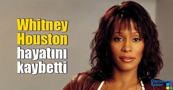 Whitney Houston hayatını kaybetti
