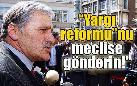 """""""Yargı reformu""""nu meclise gönderin!"""