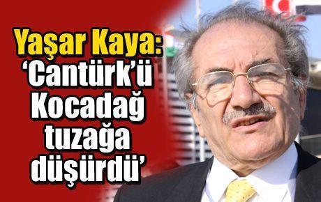 Yaşar Kaya: 'Cantürk'ü Kocadağ tuzağa düşürdü'