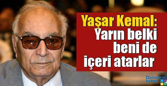 Yaşar Kemal: Yarın belki beni de içeri atarlar