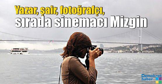 Yazar, şair, fotoğrafçı, sırada sinemacı Mizgin