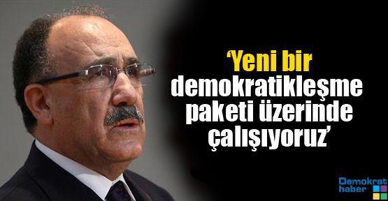 'Yeni bir demokratikleşme paketi üzerinde çalışıyoruz'
