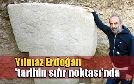 Yılmaz Erdoğan 'tarihin sıfır noktası'nda