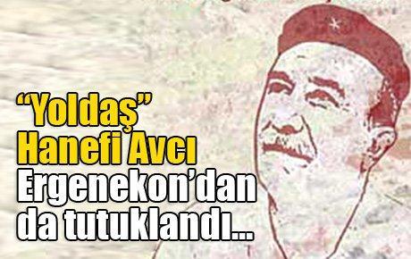 Yoldaş Hanefi Ergenekon'dan da tutuklandı…