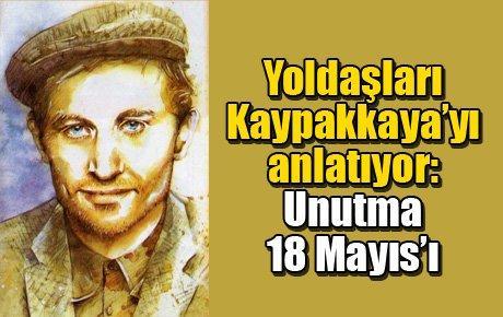 Yoldaşları Kaypakkaya'yı anlatıyor: Unutma 18 Mayıs'ı