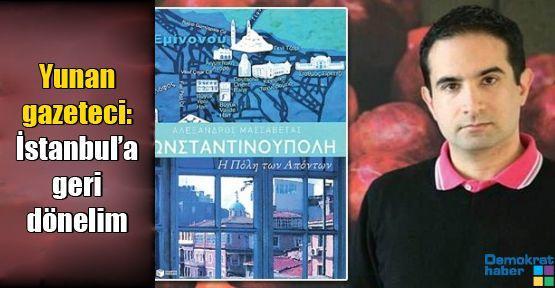 Yunan gazeteci: İstanbul'a geri dönelim