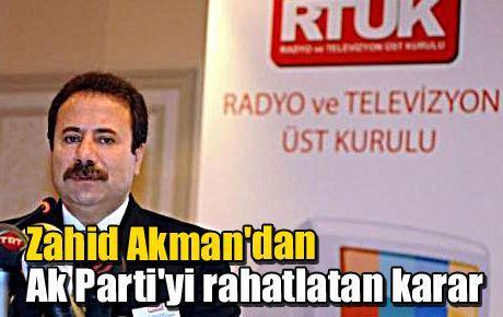 Zahid Akman'dan Ak Parti'yi rahatlatan karar