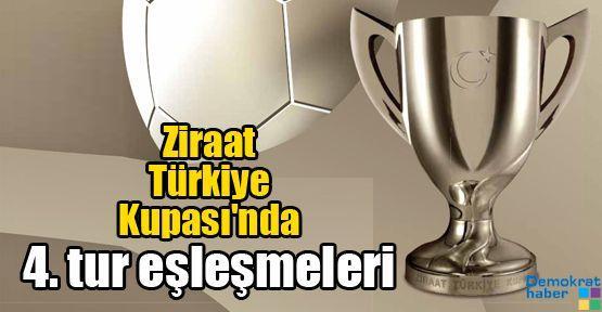 Ziraat Türkiye Kupası'nda 4. tur eşleşmeleri